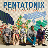 Play & Download Can't Sleep Love (Danny L Harle Remix) by Pentatonix | Napster