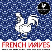 French Waves (French Touch - Electronic Music Made in France) by Various Artists