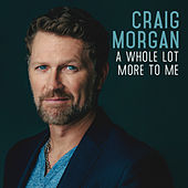 Play & Download A Whole Lot More to Me by Craig Morgan | Napster