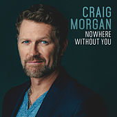 Play & Download Nowhere Without You by Craig Morgan | Napster