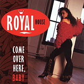 Play & Download Come over Here, Baby by Royal House | Napster