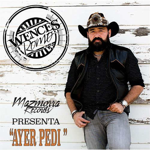 Play & Download Ayer Pedi by Wences Romo | Napster