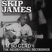Play & Download I'm So Glad: The Rediscovered Recordings by Skip James | Napster