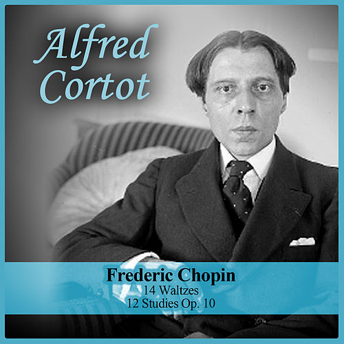 Frederic Chopin: 14 Waltzes / 12 Studies Op. 10 by Alfred Cortot