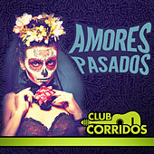 Play & Download Club Corridos Presenta: Amores Pasados by Various Artists | Napster