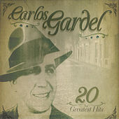 Play & Download 20 Greatest Hits by Carlos Gardel | Napster
