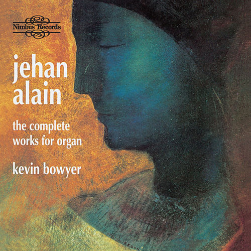Alain: The Complete Works for Organ by Kevin Bowyer