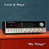 Play & Download My Things by Trails and Ways | Napster