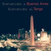 Bienvenidos a Buenos Aires, Bienvenidos al Tango by Various Artists
