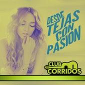 Club Corridos Presenta: Desde Tejas Con Pasion by Various Artists