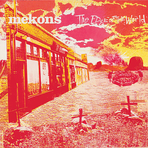 The Edge Of The World by The Mekons