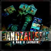 Play & Download Banzalistic (feat. B-Rad) by Latruth | Napster