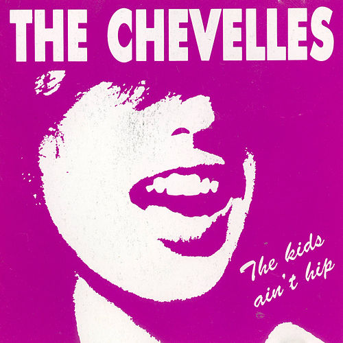 The Kids Ain't Hip by The Chevelles