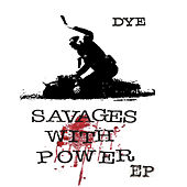 Savages with Power by Dye