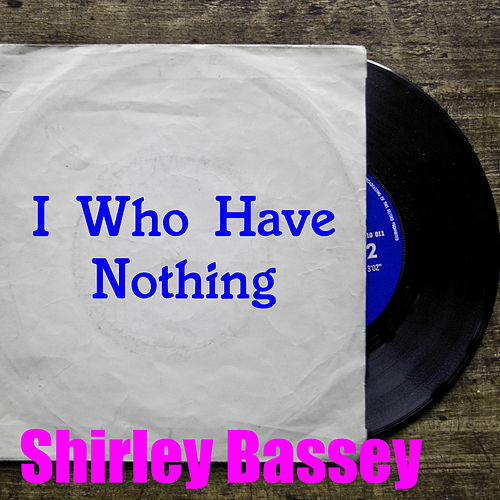 I Who Have Nothing by Shirley Bassey