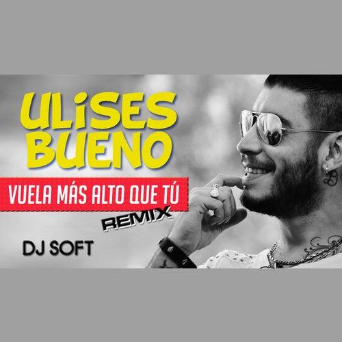Play & Download Vuela Mas Alto Que el Cielo (Remix) by Ulises Bueno | Napster