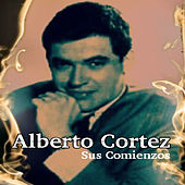 Play & Download Alberto Cortez - Sus Comienzos by Alberto Cortez | Napster