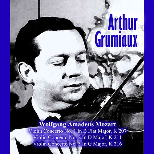 Play & Download Wolfgang Amadeus Mozart: Violin Concerto No. 1 In B Flat Major, K 207 / Violin Concerto No. 2 In D Major, K 211 / Violin Concerto No. 3 In G Major, K 216 by Arthur Grumiaux | Napster