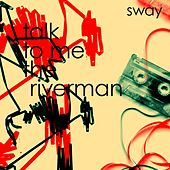 Play & Download Talk to Me the Riverman by Sway | Napster