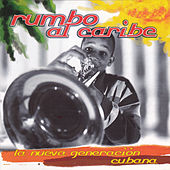 Play & Download Rumbo al Caribe, La Nueva Generación Cubana by Various Artists | Napster