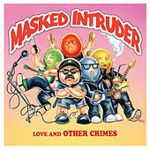 Love and Other Crimes by Masked Intruder