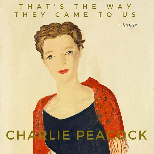 Play & Download That's the Way They Came to Us by Charlie Peacock | Napster