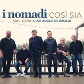 Play & Download Così sia [XXIV Tributo ad Augusto Daolio] (XXIV Tributo ad Augusto Daolio) by Nomadi | Napster