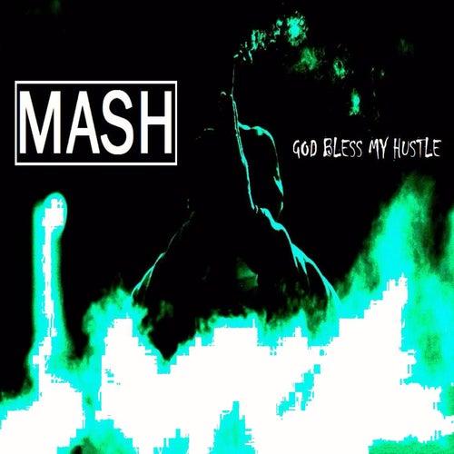 God Bless My Hustle by Mash