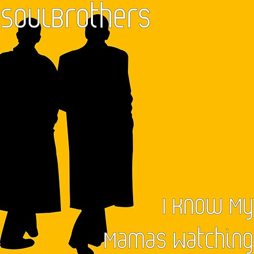 Play & Download I Know My Mamas Watching by The Soul Brothers | Napster