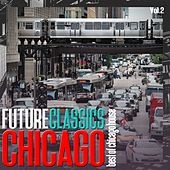 Play & Download Future Classics Chicago, Vol. 2 - Best of Chicago House by Various Artists | Napster