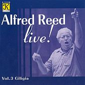 Play & Download ALFRED REED LIVE, Vol. 3 - Giligia by Alfred Reed | Napster