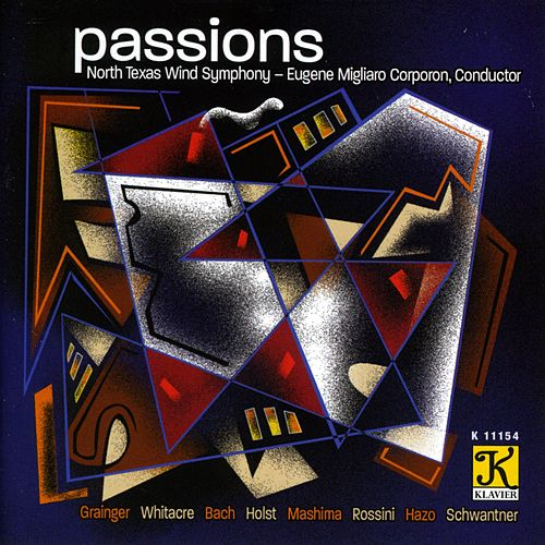 Play & Download NORTH TEXAS WIND SYMPHONY: Passions by Eugene Migliaro Corporon | Napster