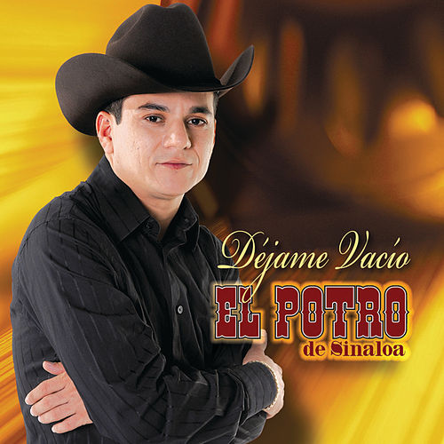 Play & Download Dejame Vacio by El Potro De Sinaloa | Napster