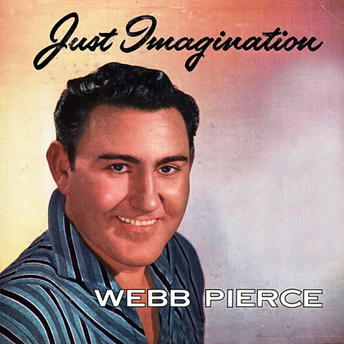 Just Imagination by Webb Pierce