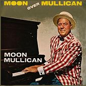 Play & Download Moon over Mullican by Moon Mullican | Napster