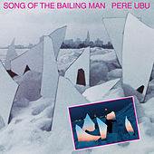 Play & Download Song of the Bailing Man by Pere Ubu | Napster
