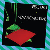 Play & Download New Picnic Time by Pere Ubu | Napster