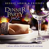 Dinner Party Jazz: A Delicious Collection of Instrumental Jazz for Entertaining by Various Artists