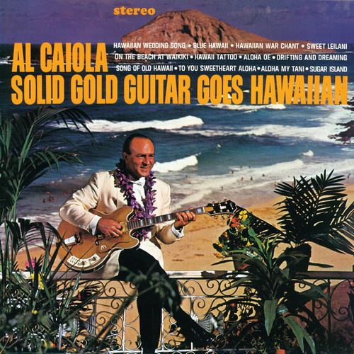 Play & Download Solid Gold Guitar Goes Hawaiian by Al Caiola | Napster