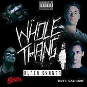 Play & Download Whole Thang (feat. Kstylis & Kutt Calhoun) by Black Oxygen | Napster