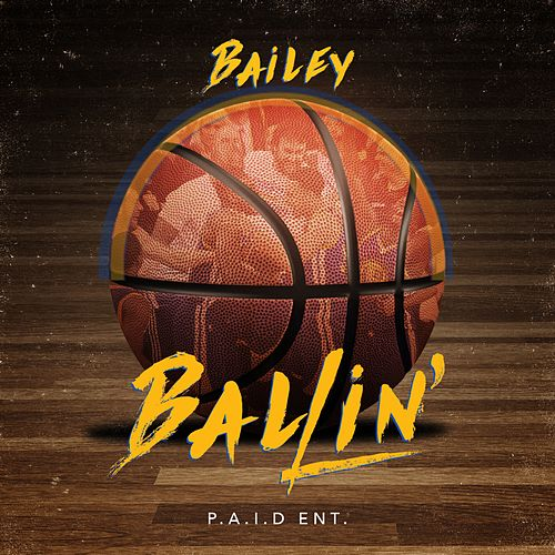 Play & Download Ballin' - Single by Bailey | Napster