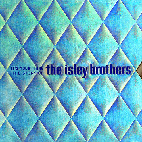 Play & Download It's Your Thing: The Story Of The Isley Brothers by The Isley Brothers   Napster