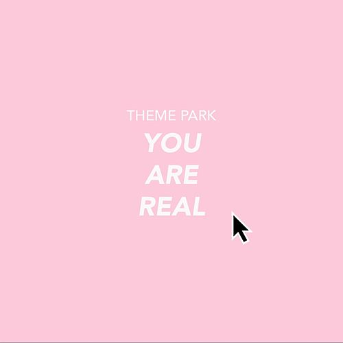 Play & Download You Are Real by Theme Park | Napster