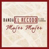Play & Download Mujer Mujer by Banda El Recodo | Napster