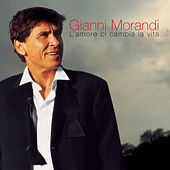 Play & Download L'Amore Ci Cambia La Vita by Gianni Morandi | Napster