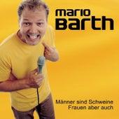 Männer sind Schweine, Frauen aber auch von Mario Barth