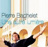Play & Download Une Autre Lumière by Pierre Bachelet | Napster