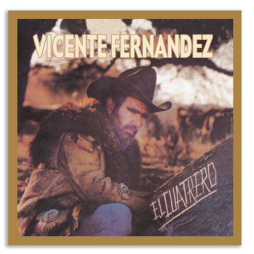 Play & Download El Cuatrero by Vicente Fernández | Napster