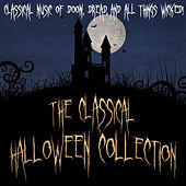 Play & Download The Classical Halloween Collection - Classical Music of Doom, Dread and all things Wicked! by Various Artists | Napster