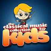 The Classical Music Collection for Kids by Various Artists